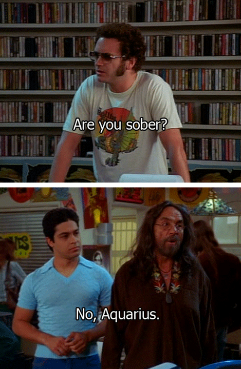 Leo The Not Sober Aquarius That 70 S Show