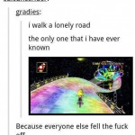 The Lonely Rainbow Road of broken dreams