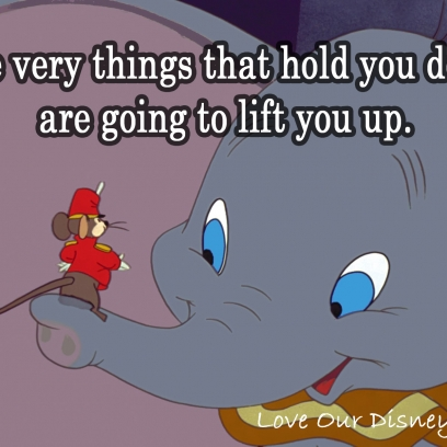 The Very Things That Hold You Down Are Going To Lift You Up Awesome Dumbo Quotes